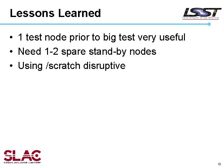 Lessons Learned • 1 test node prior to big test very useful • Need