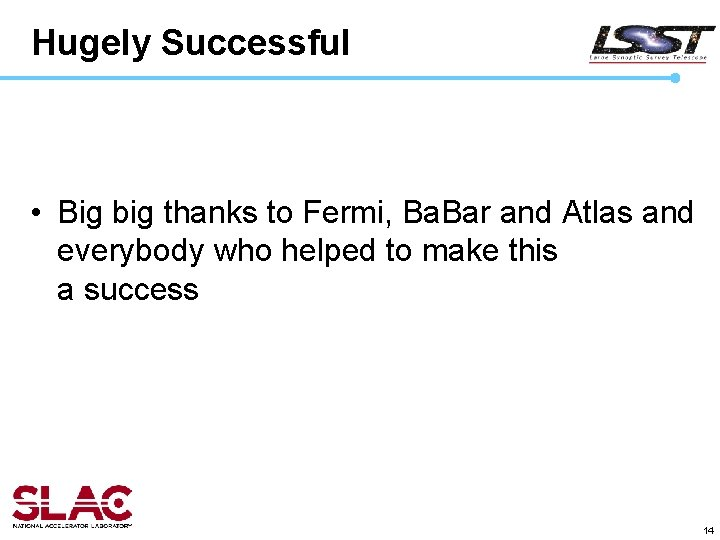Hugely Successful • Big big thanks to Fermi, Ba. Bar and Atlas and everybody