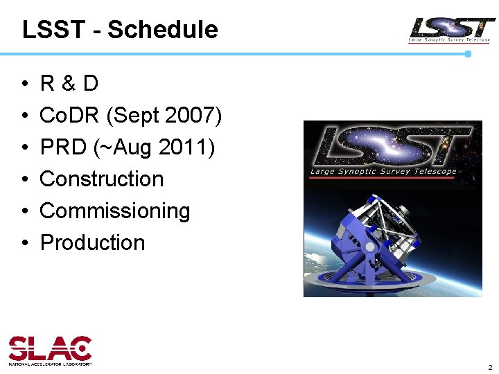 LSST - Schedule • • • R&D Co. DR (Sept 2007) PRD (~Aug 2011)