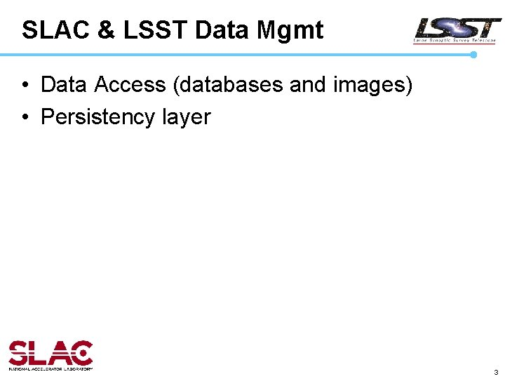 SLAC & LSST Data Mgmt • Data Access (databases and images) • Persistency layer