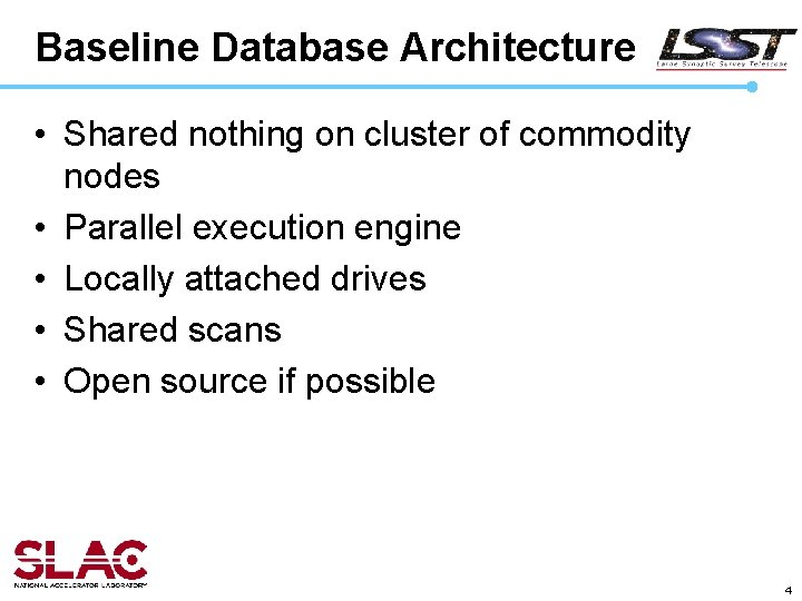 Baseline Database Architecture • Shared nothing on cluster of commodity nodes • Parallel execution