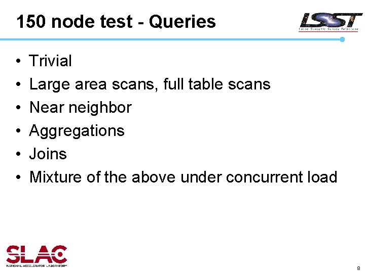 150 node test - Queries • • • Trivial Large area scans, full table
