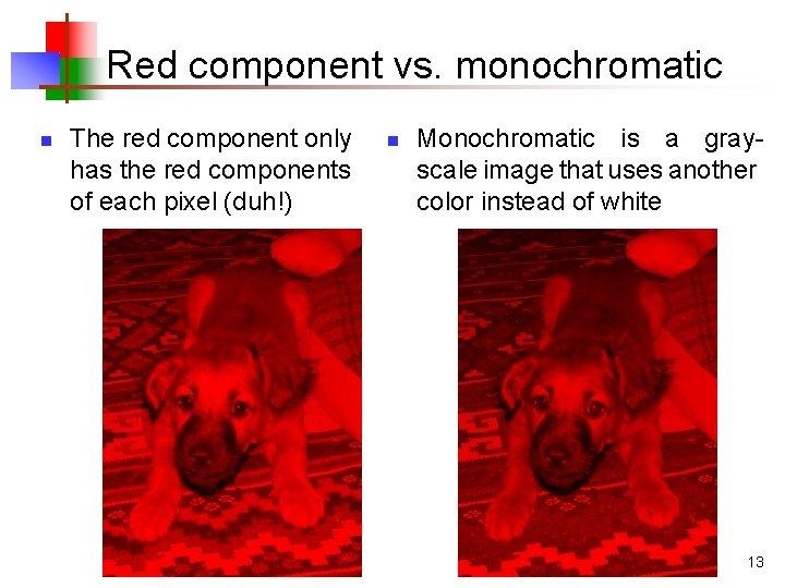 Red component vs. monochromatic n The red component only has the red components of