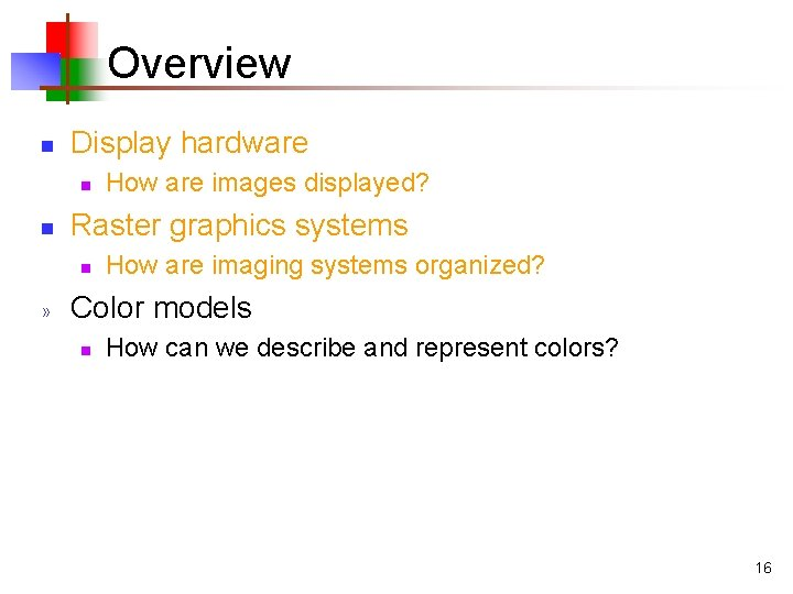 Overview n Display hardware n n Raster graphics systems n » How are images