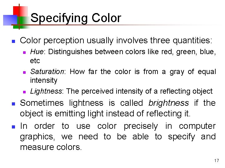 Specifying Color n Color perception usually involves three quantities: n n n Hue: Distinguishes