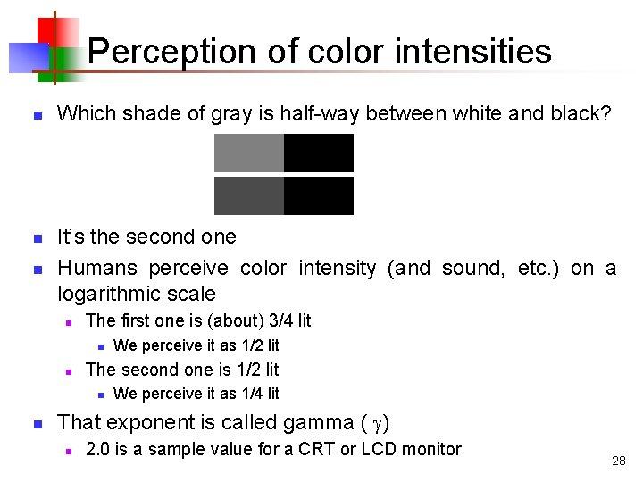 Perception of color intensities n n n Which shade of gray is half-way between