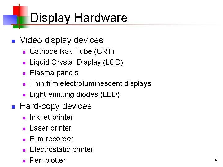 Display Hardware n Video display devices n n n Cathode Ray Tube (CRT) Liquid