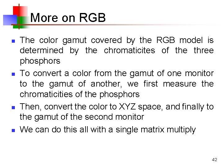 More on RGB n n The color gamut covered by the RGB model is
