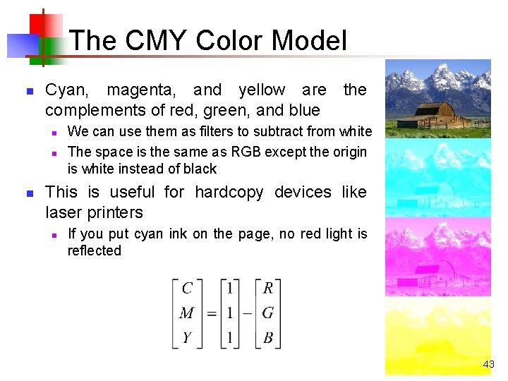 The CMY Color Model n Cyan, magenta, and yellow are the complements of red,