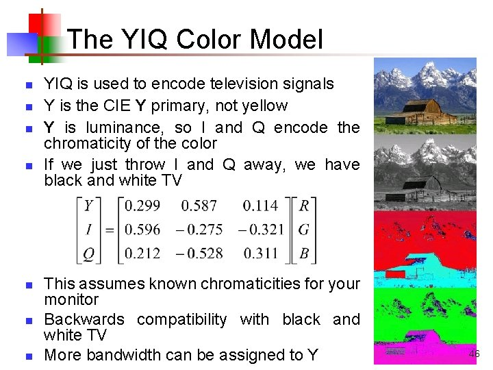 The YIQ Color Model n n n n YIQ is used to encode television