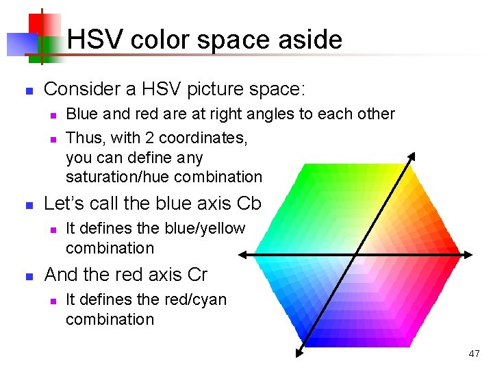 HSV color space aside n Consider a HSV picture space: n n n Let's