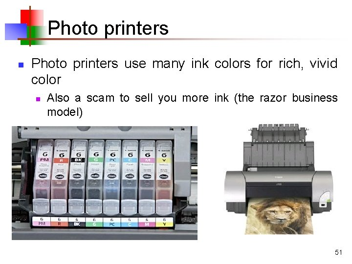Photo printers n Photo printers use many ink colors for rich, vivid color n