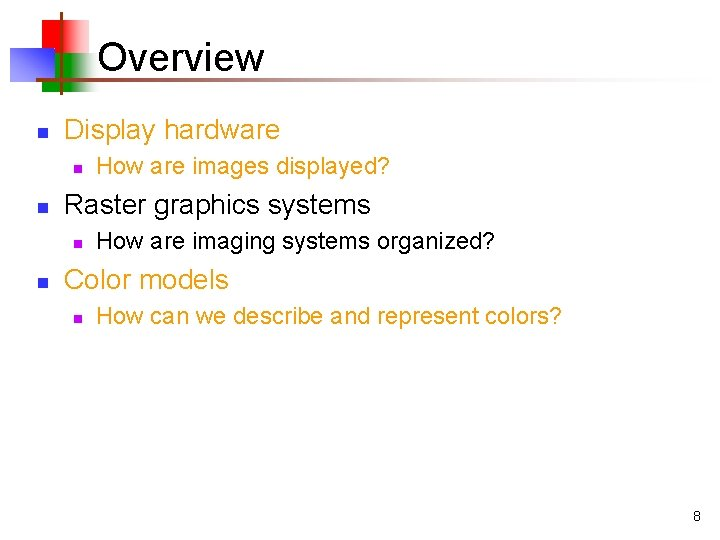 Overview n Display hardware n n Raster graphics systems n n How are images