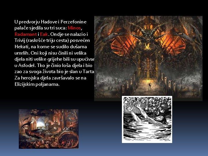 U predvorju Hadove i Perzefonine palače sjedila su tri suca: Minos, Radamant i Eak.