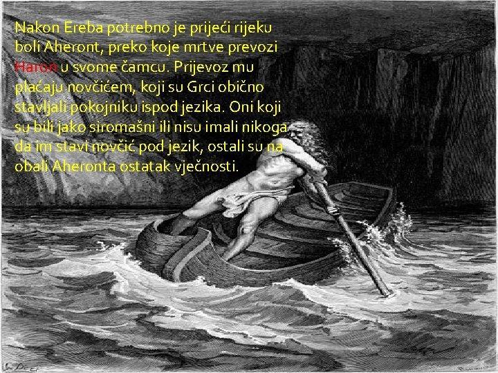 Nakon Ereba potrebno je prijeći rijeku boli Aheront, preko koje mrtve prevozi Haron u