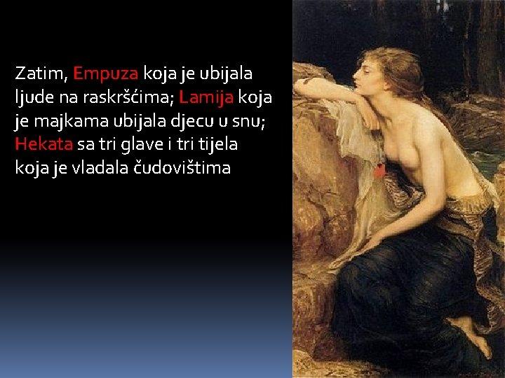 Zatim, Empuza koja je ubijala ljude na raskršćima; Lamija koja je majkama ubijala djecu
