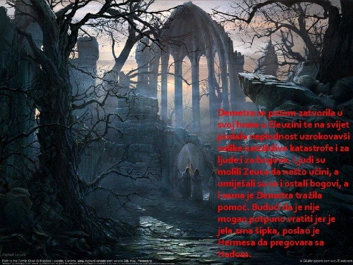 Demetra se potom zatvorila u svoj hram u Eleuzini te na svijet poslala neplodnost