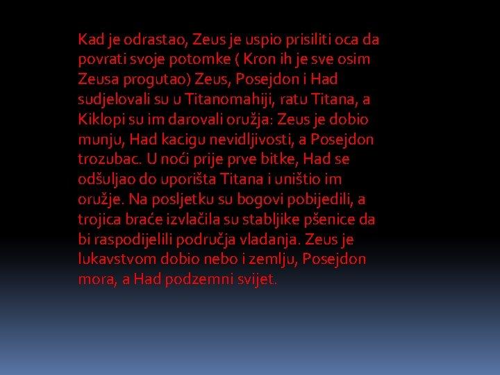 Kad je odrastao, Zeus je uspio prisiliti oca da povrati svoje potomke ( Kron