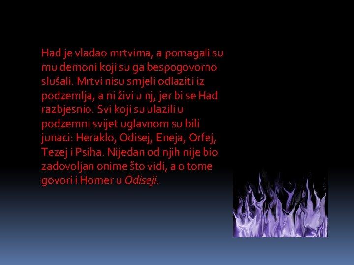 Had je vladao mrtvima, a pomagali su mu demoni koji su ga bespogovorno slušali.