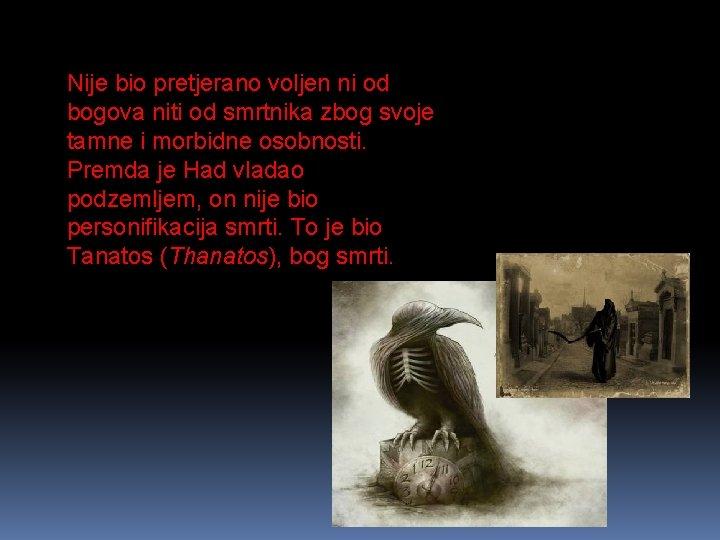 Nije bio pretjerano voljen ni od bogova niti od smrtnika zbog svoje tamne i