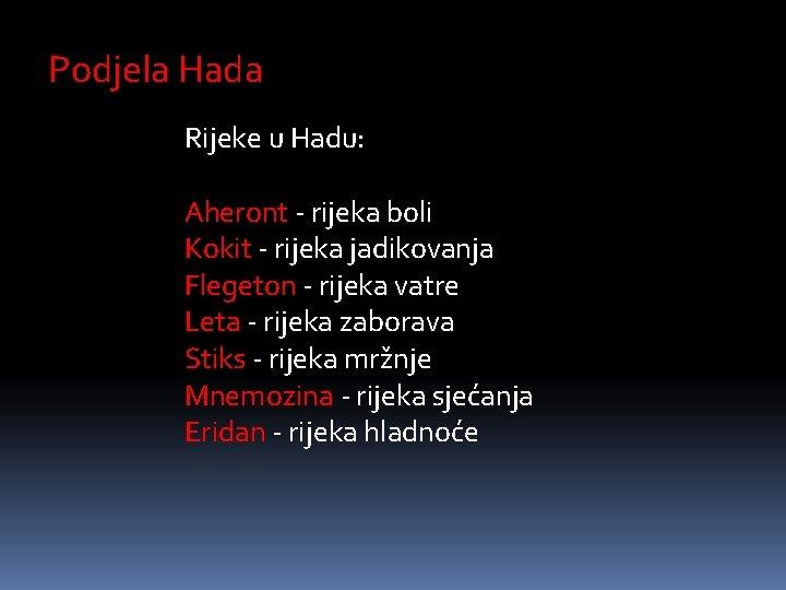 Podjela Hada Rijeke u Hadu: Aheront - rijeka boli Kokit - rijeka jadikovanja Flegeton