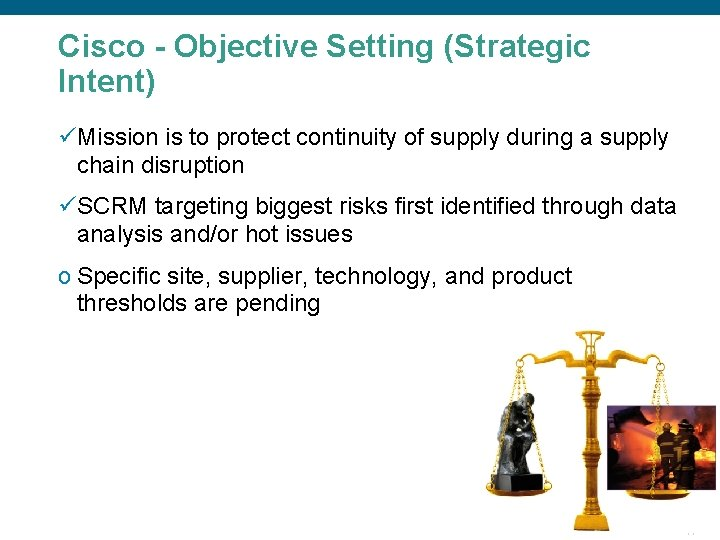 Cisco - Objective Setting (Strategic Intent) üMission is to protect continuity of supply during