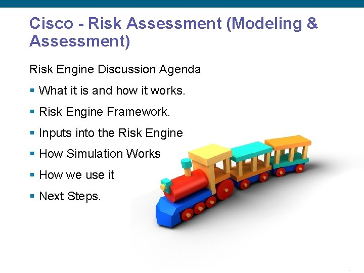 Cisco - Risk Assessment (Modeling & Assessment) Risk Engine Discussion Agenda § What it