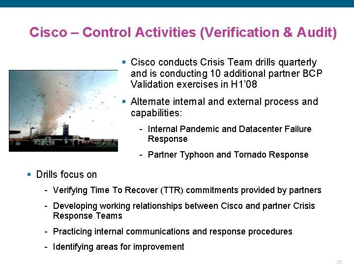 Cisco – Control Activities (Verification & Audit) § Cisco conducts Crisis Team drills quarterly
