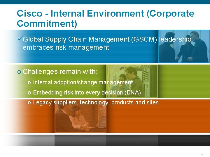 Cisco - Internal Environment (Corporate Commitment) üGlobal Supply Chain Management (GSCM) leadership embraces risk