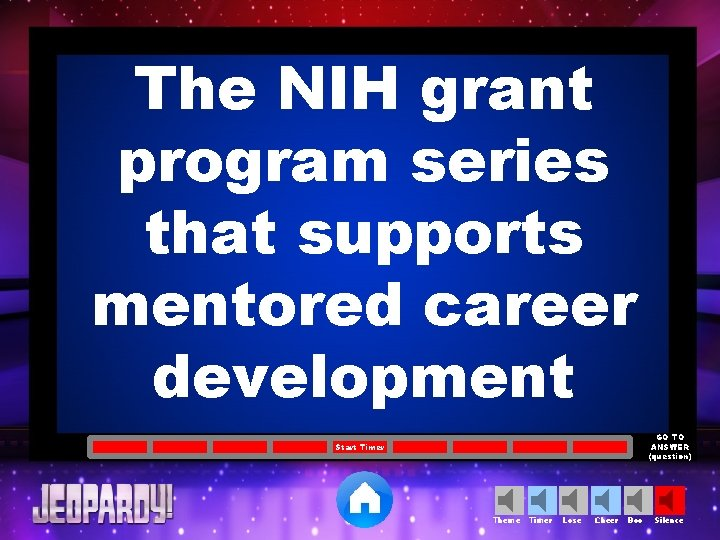 The NIH grant program series that supports mentored career development GO TO ANSWER (question)