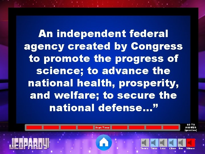 An independent federal agency created by Congress to promote the progress of science; to