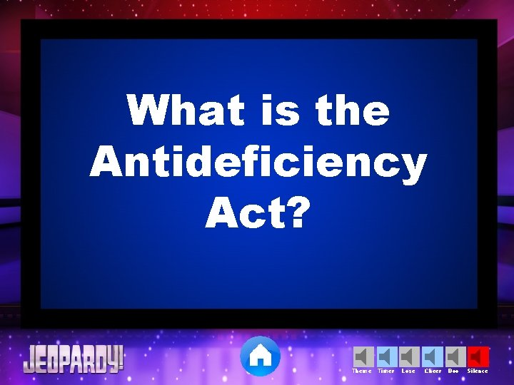 What is the Antideficiency Act? Theme Timer Lose Cheer Boo Silence