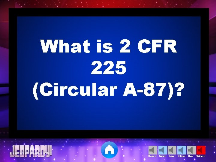 What is 2 CFR 225 (Circular A-87)? Theme Timer Lose Cheer Boo Silence