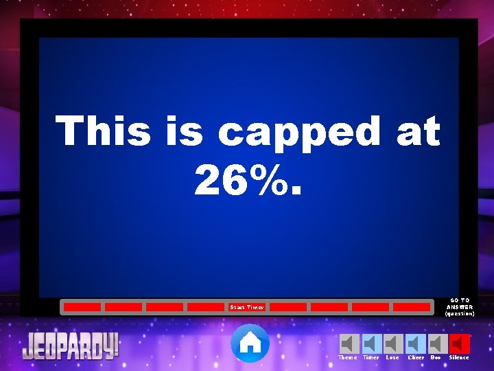 This is capped at 26%. GO TO ANSWER (question) Start Timer Theme Timer Lose