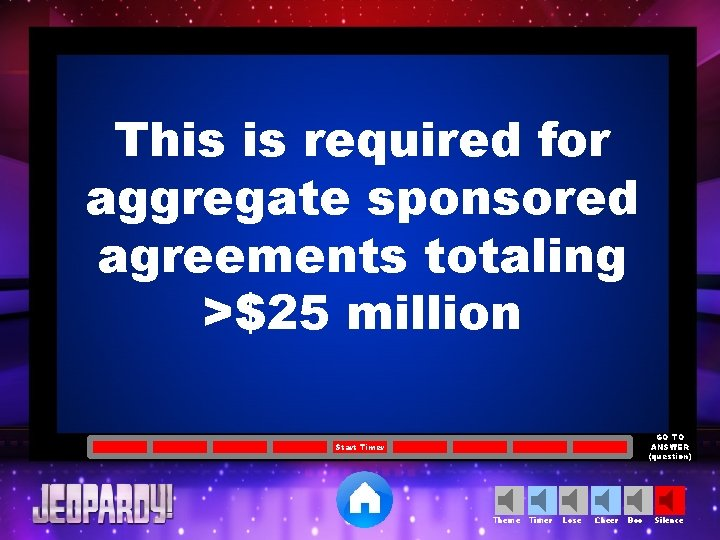 This is required for aggregate sponsored agreements totaling >$25 million GO TO ANSWER (question)