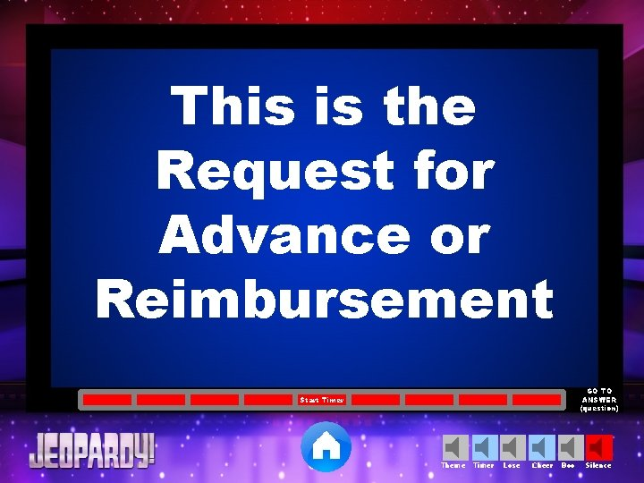 This is the Request for Advance or Reimbursement GO TO ANSWER (question) Start Timer