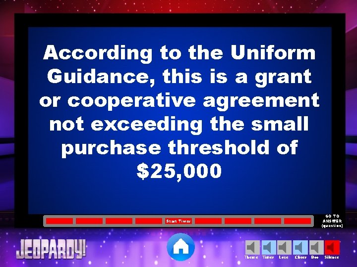 According to the Uniform Guidance, this is a grant or cooperative agreement not exceeding