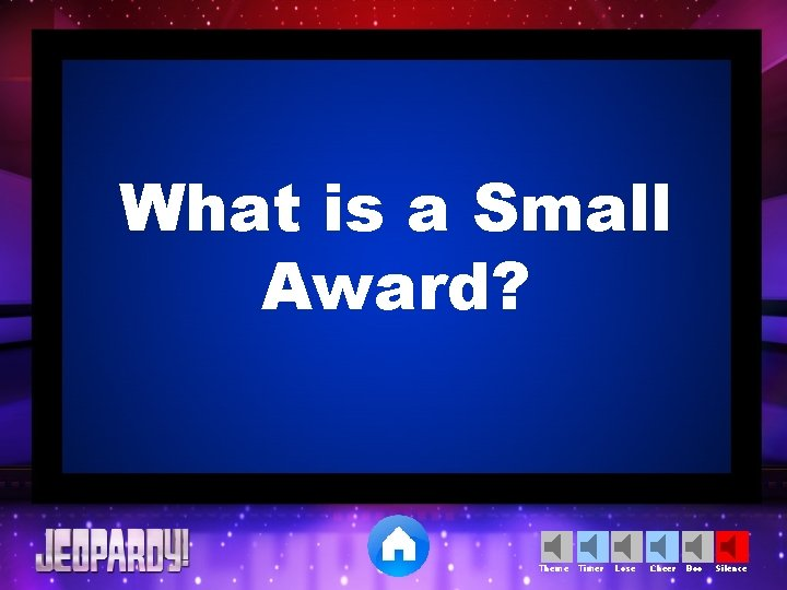 What is a Small Award? Theme Timer Lose Cheer Boo Silence