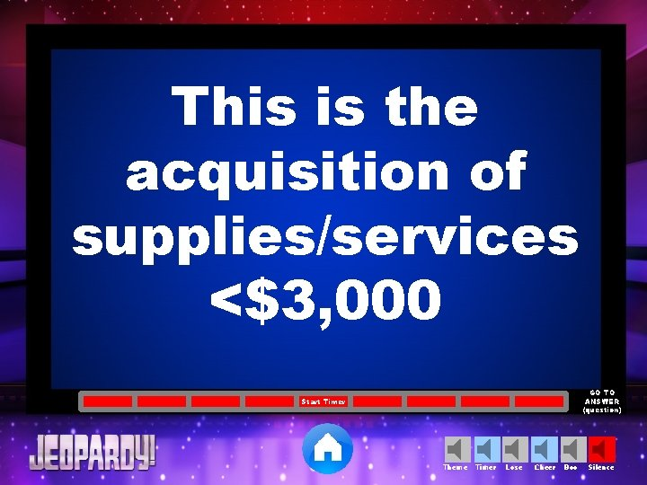 This is the acquisition of supplies/services <$3, 000 GO TO ANSWER (question) Start Timer