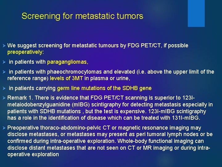 Screening for metastatic tumors Ø Ø We suggest screening for metastatic tumours by FDG