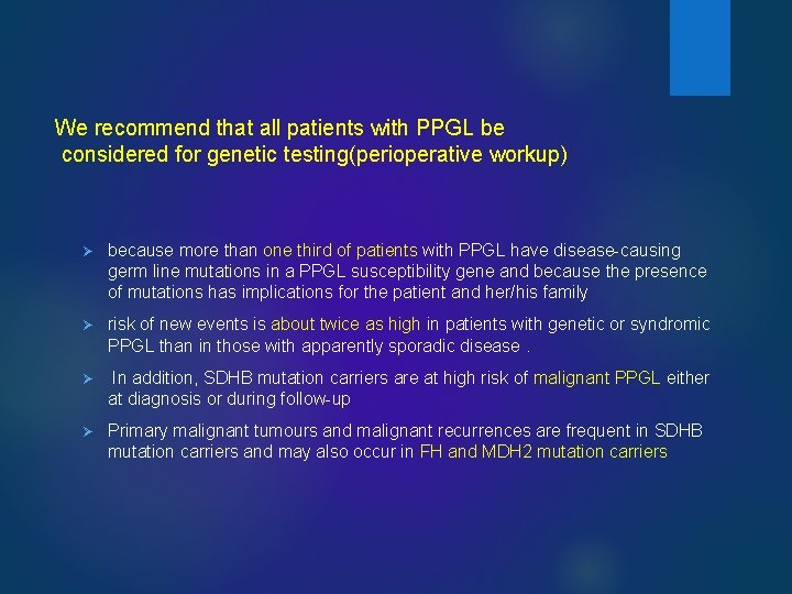 We recommend that all patients with PPGL be considered for genetic testing(perioperative workup) Ø