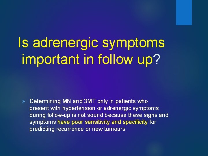 Is adrenergic symptoms important in follow up? Ø Determining MN and 3 MT only