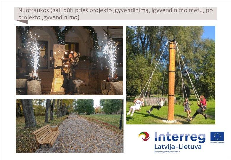 Nuotraukos (gali būti prieš projekto įgyvendinimą, įgyvendinimo metu, po projekto įgyvendinimo)