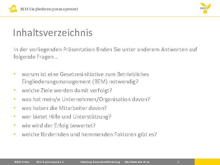 BEM Eingliederungsmanagement Inhaltsverzeichnis In der vorliegenden Präsentation finden Sie unter anderem Antworten auf folgende