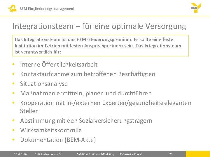 BEM Eingliederungsmanagement Integrationsteam – für eine optimale Versorgung Das Integrationsteam ist das BEM-Steuerungsgremium. Es