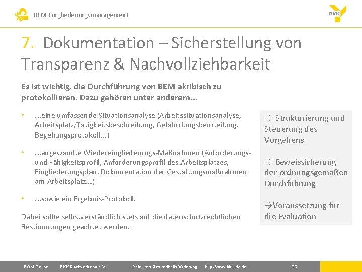 BEM Eingliederungsmanagement 7. Dokumentation – Sicherstellung von Transparenz & Nachvollziehbarkeit Es ist wichtig, die