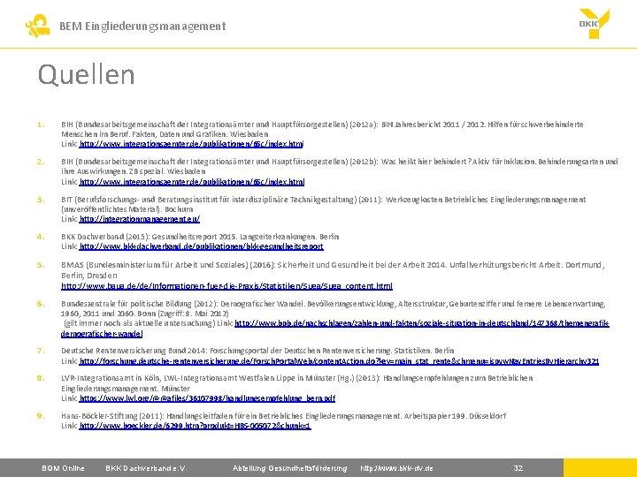 BEM Eingliederungsmanagement Quellen 1. BIH (Bundesarbeitsgemeinschaft der Integrationsämter und Hauptfürsorgestellen) (2012 a): BIH Jahresbericht