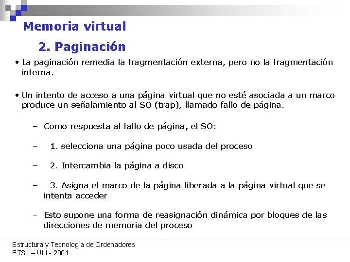 Memoria virtual 2. Paginación • La paginación remedia la fragmentación externa, pero no la