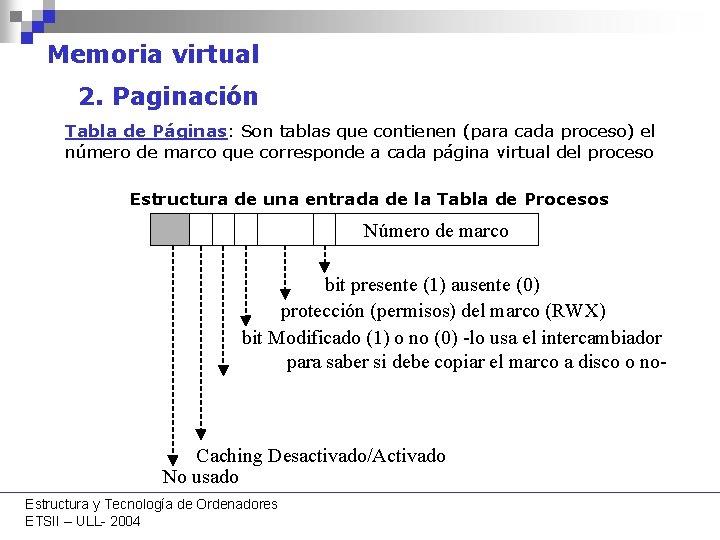Memoria virtual 2. Paginación Tabla de Páginas: Son tablas que contienen (para cada proceso)
