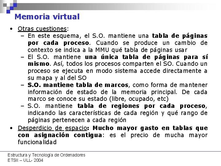 Memoria virtual • Otras cuestiones: – En este esquema, el S. O. mantiene una